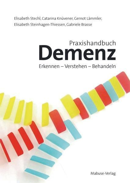 Praxishandbuch Demenz als Buch von Elisabeth Stechl, Catarina Knüvener, Gernot Lämmler, Elisabeth Steinhagen-Thiessen, G