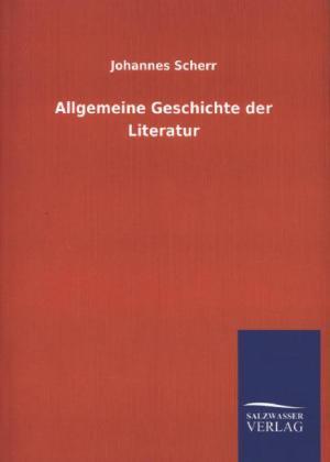 Allgemeine Geschichte der Literatur als Buch von Johannes Scherr