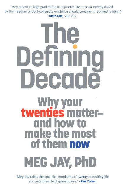 The Defining Decade: Why Your Twenties Matter and How to Make the Most of Them Now als Buch von Meg Jay