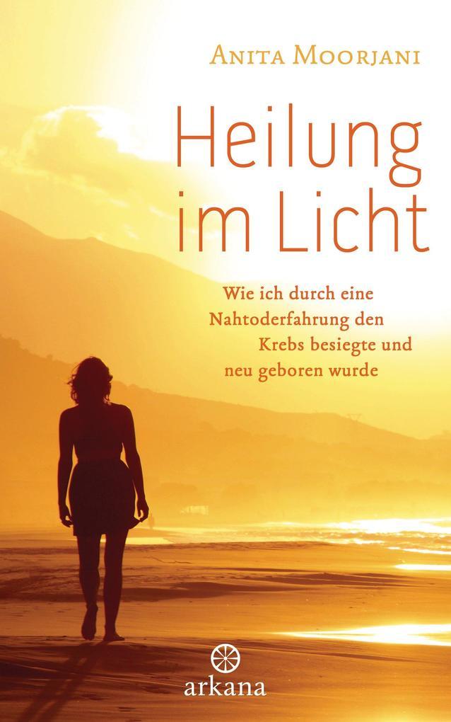 Heilung im Licht als eBook von Anita Moorjani