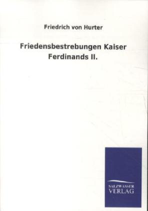 Friedensbestrebungen Kaiser Ferdinands II. als Buch von Friedrich von Hurter