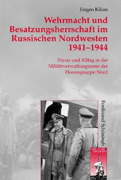 Wehrmacht und Besatzungsherrschaft im Russischen Nordwesten 1941 - 1944 als Buch von Jürgen Kilian