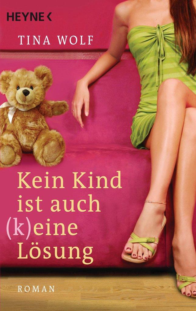 Kein Kind ist auch (k)eine Lösung als eBook von Tina Wolf