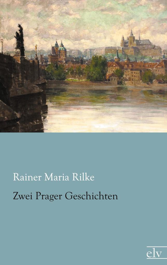 Zwei Prager Geschichten als Buch von Rainer Maria Rilke