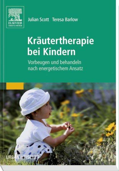 Kräutertherapie bei Kindern als Buch von Julian Scott, Teresa Barlow