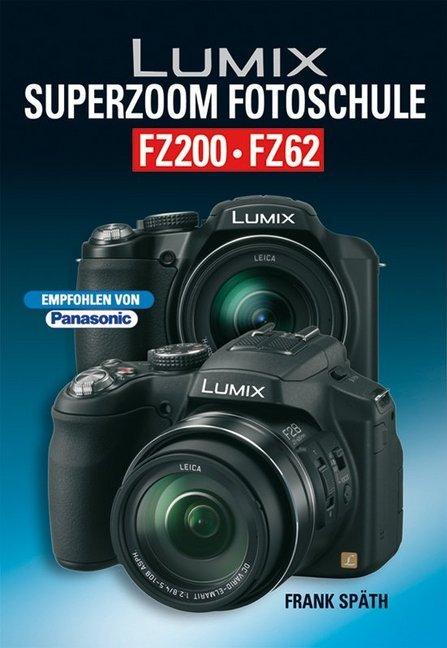 Lumix SUPERZOOM Fotoschule FZ200 / FZ62 als Buch von Frank Späth