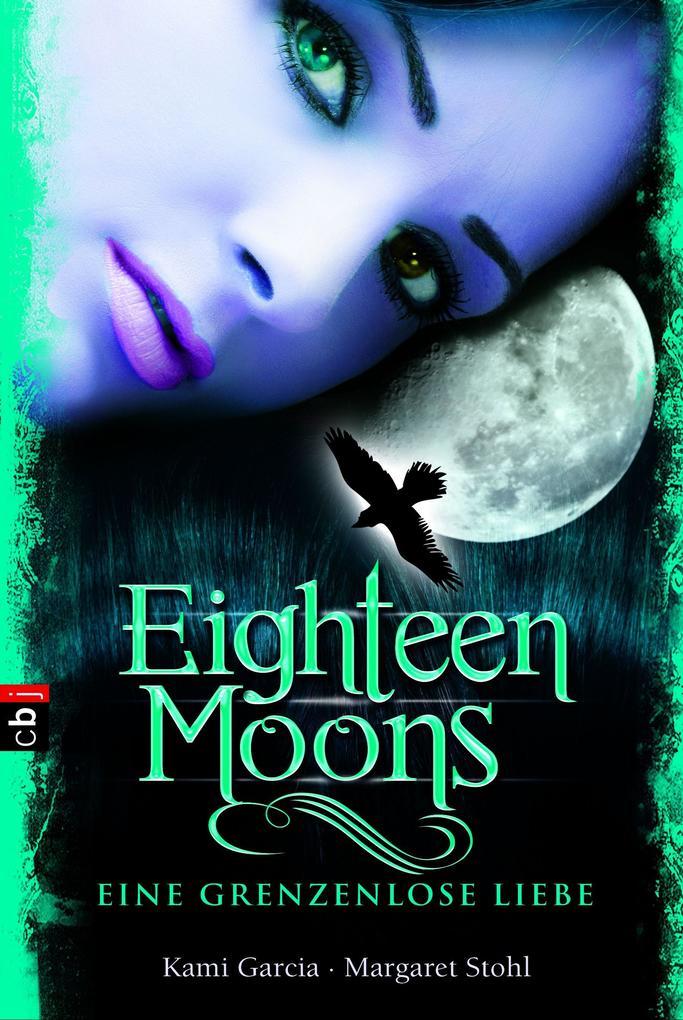Eighteen Moons - Eine grenzenlose Liebe als eBook von Kami Garcia, Margaret Stohl