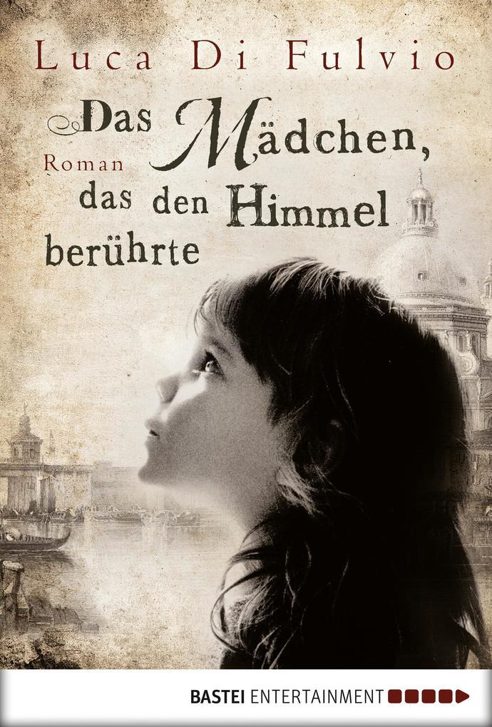 Das Mädchen, das den Himmel berührte als eBook von Luca Di Fulvio