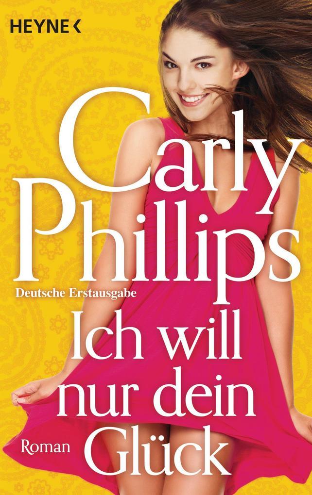 Ich will nur dein Glück als eBook von Carly Phillips