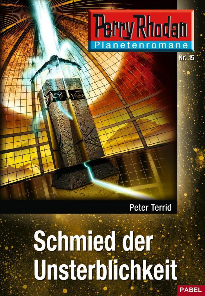 Planetenroman 15: Schmied der Unsterblichkeit als eBook von Peter Terrid