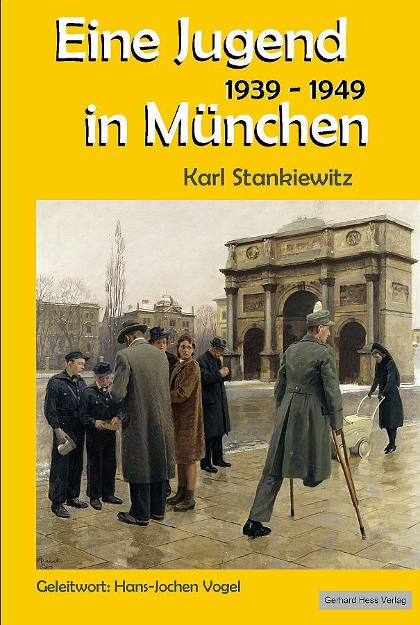 Eine Jugend in München 1939-1949 als Buch von Karl Stankiewitz