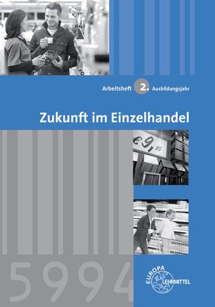 Arbeitsheft Zukunft im Einzelhandel 2. Ausbildungsjahr als Buch von Joachim Beck, Christel Eichhoff, Reinhard Löbbert, Helmut Lungershausen, Matth...