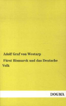 Fürst Bismarck und das Deutsche Volk als Buch von Adolf Graf von Westarp