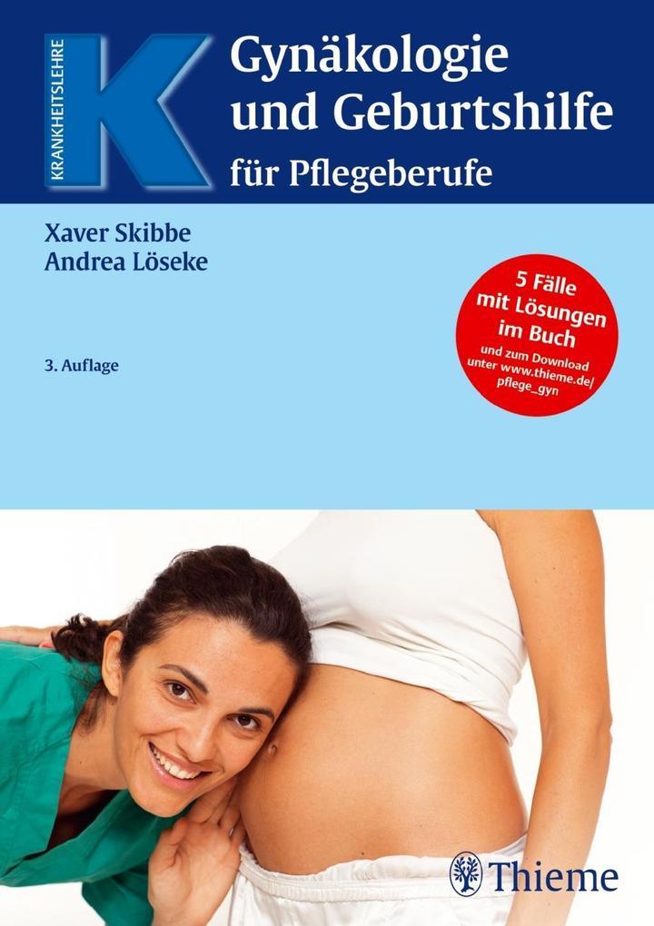 Gynäkologie und Geburtshilfe für Pflegeberufe als Buch von Xaver Skibbe, Andrea Löseke