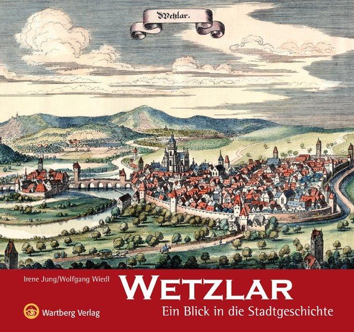 Wetzlar - Ein Blick in die Stadtgeschichte als Buch von Irene Jung, Wolfgang Wiedl