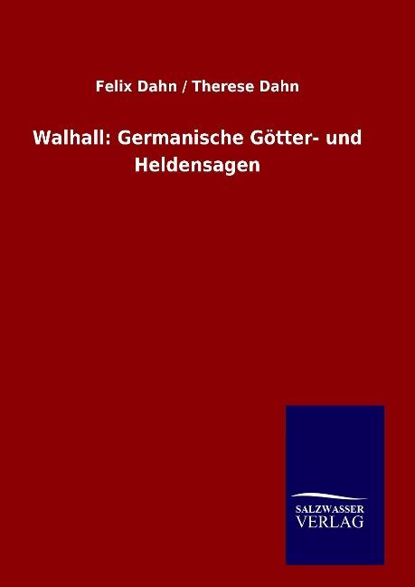 Walhall: Germanische Götter- und Heldensagen als Buch von Felix Dahn, Therese Dahn