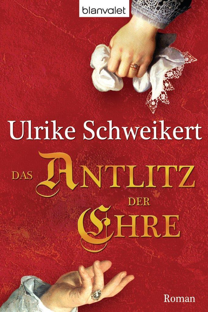 Das Antlitz der Ehre als eBook von Ulrike Schweikert