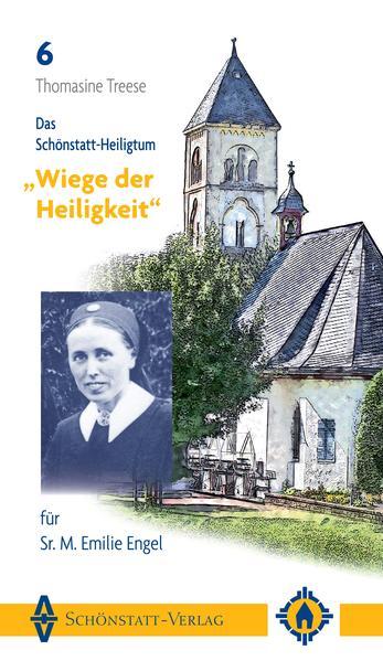 Das Schönstatt-Heiligtum Wiege der Heiligkeit für Sr. M. Emilie Engel als Buch von Thomasine Treese