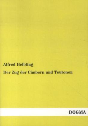 Der Zug der Cimbern und Teutonen als Buch von Alfred Helbling