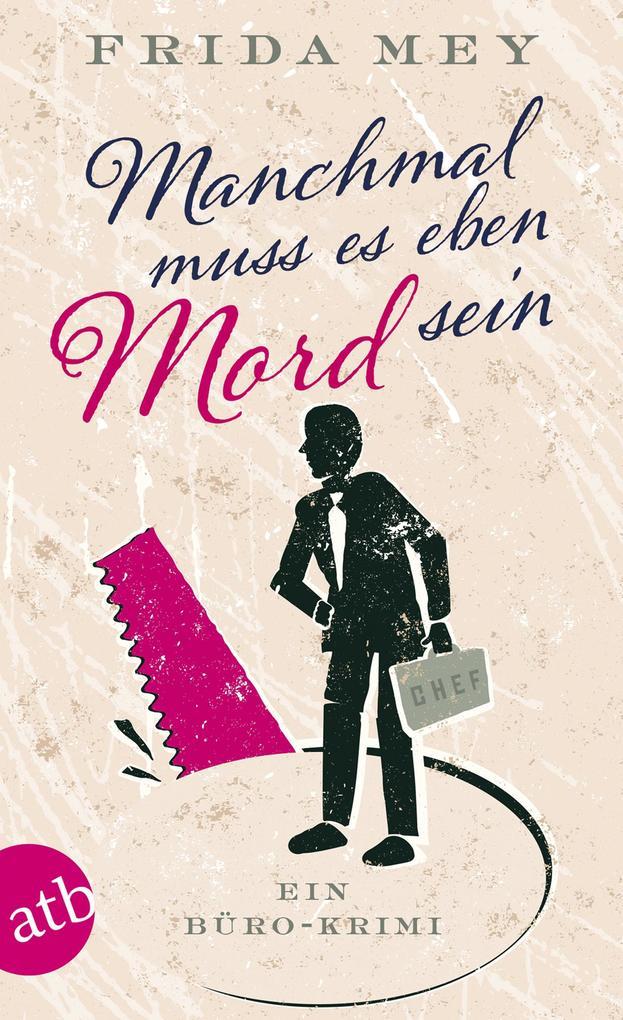 Manchmal muss es eben Mord sein als eBook von Frida Mey