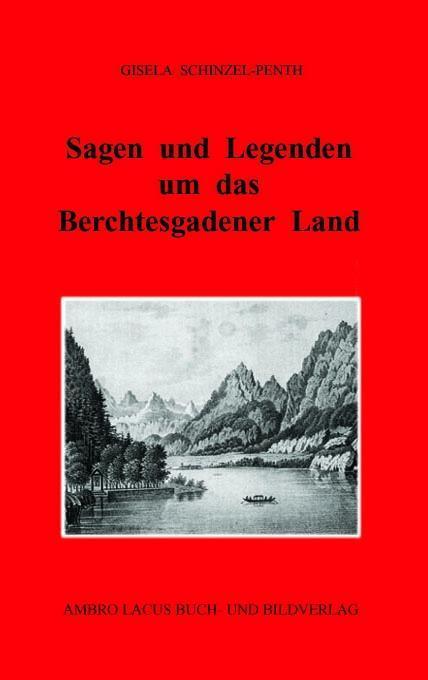 Sagen und Legenden um das Berchtesgadener Land als Buch von Gisela Schinzel-Penth
