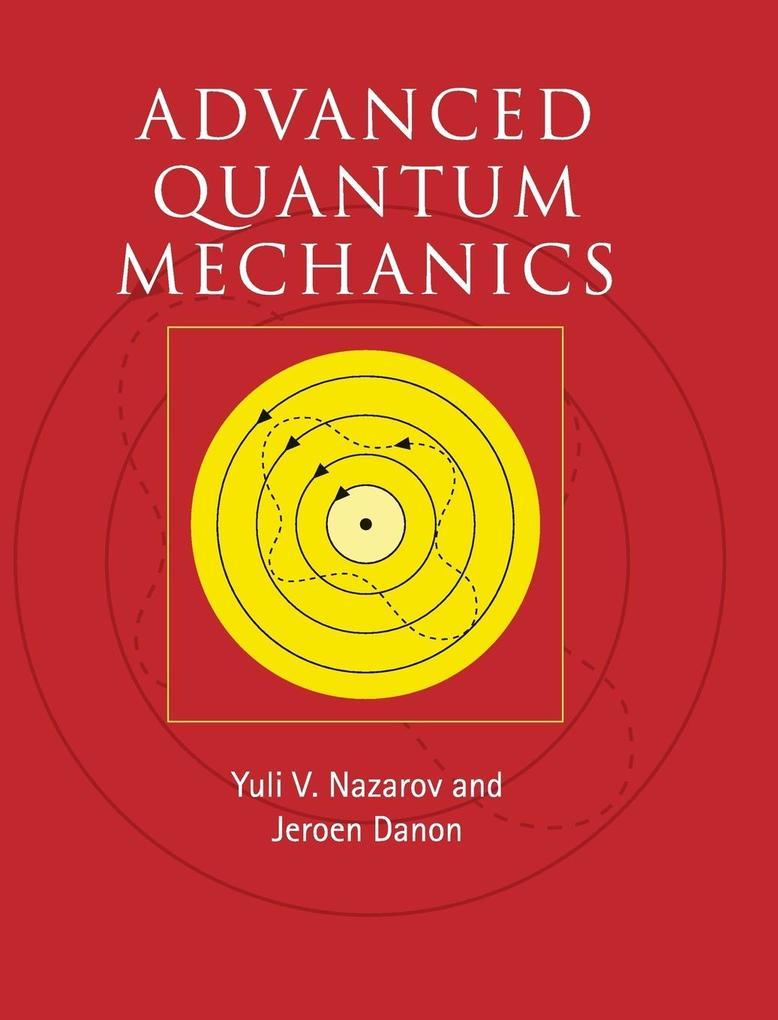 Advanced Quantum Mechanics als Buch von Yuli V. Nazarov, Jeroen Danon