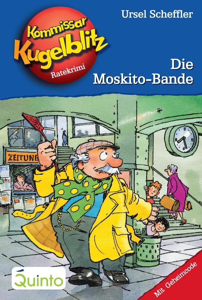 Kommissar Kugelblitz 21. Die Moskito-Bande als eBook von Ursel Scheffler