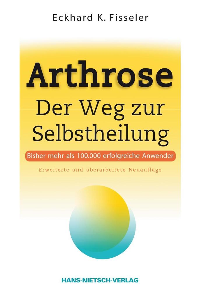 Arthrose - Der Weg zur Selbstheilung als Buch von Eckhard K. Fisseler