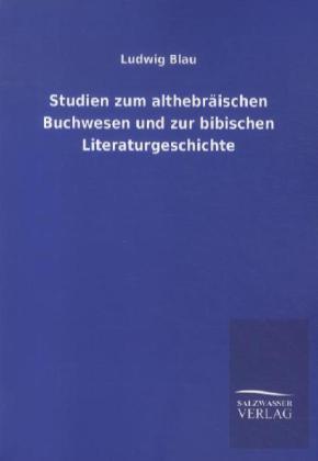 Studien zum althebräischen Buchwesen und zur bibischen Literaturgeschichte als Buch von Ludwig Blau