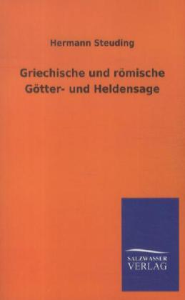 Griechische und römische Götter- und Heldensage als Buch von Hermann Steuding