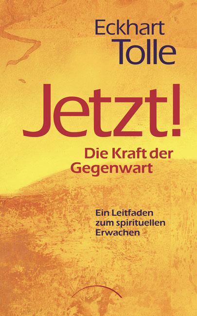 Jetzt! Die Kraft der Gegenwart als eBook von Eckhart Tolle