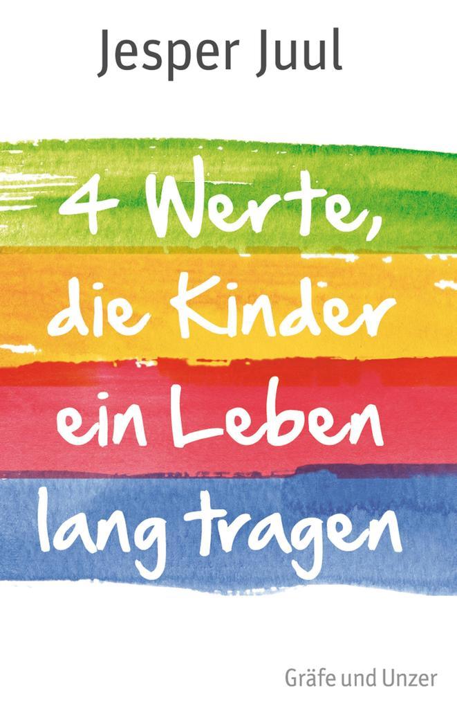 Vier Werte, die Kinder ein Leben lang tragen als eBook von Jesper Juul