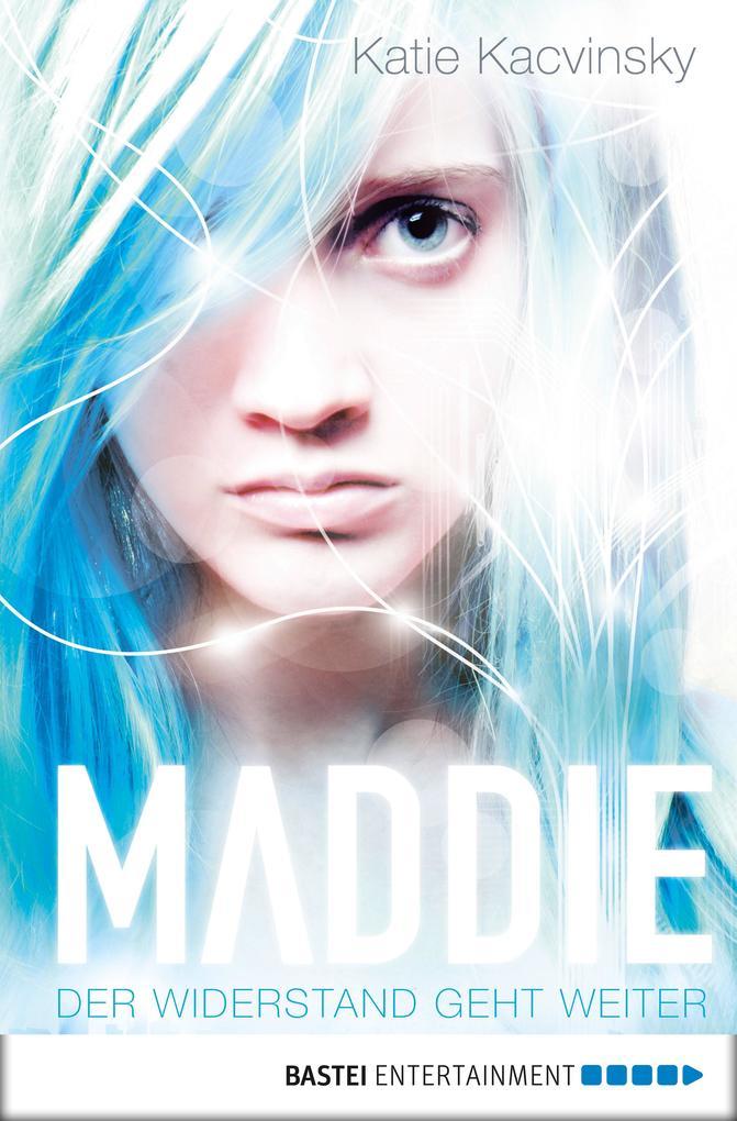 Maddie - Der Widerstand geht weiter als eBook von Katie Kacvinsky