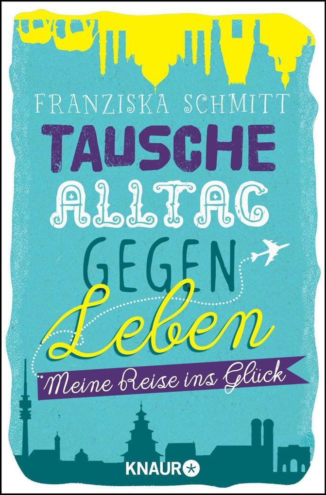 Tausche Alltag gegen Leben als Taschenbuch von Franziska Schmitt