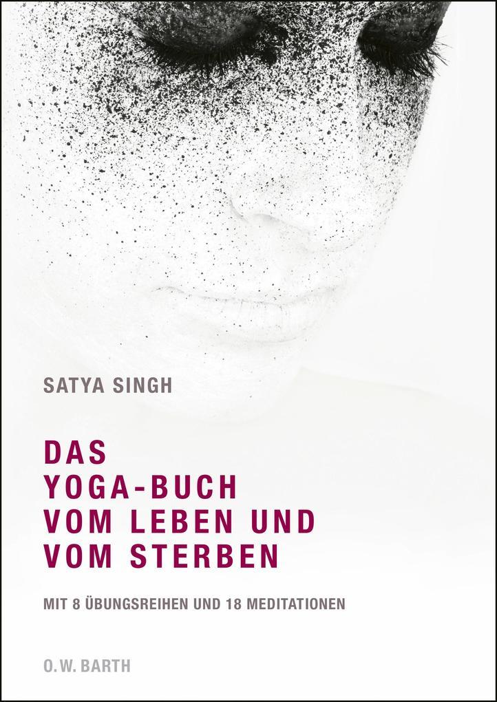 Das Yoga-Buch vom Leben und vom Sterben als Buch von Satya Singh