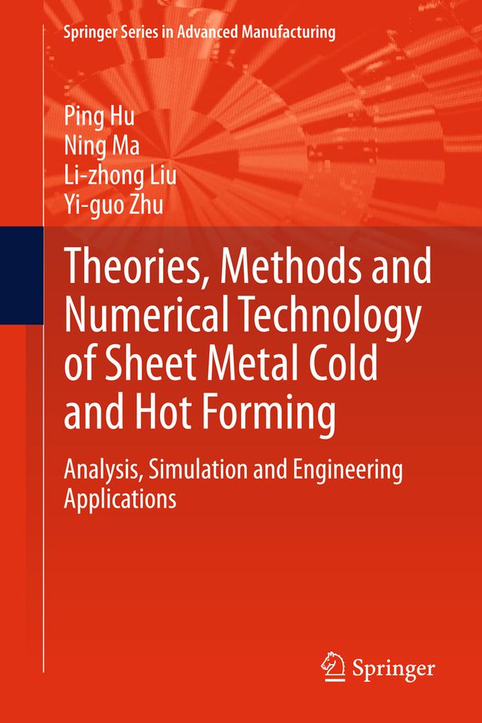 Theories Methods and Numerical Technology of Sheet Metal Cold and Hot Forming als eBook von Ping Hu Ning Ma Li-zhong Liu Yi-guo Zhu Ping Hu