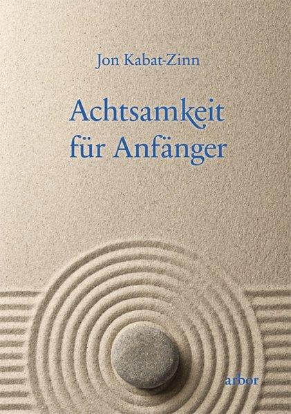 Achtsamkeit für Anfänger/m. CD als Buch von Jon Kabat-Zinn
