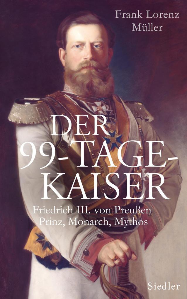 Der 99-Tage-Kaiser als Buch von Frank Lorenz Müller