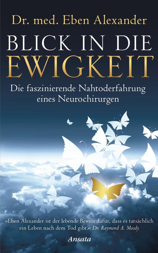 Blick in die Ewigkeit als Buch von Eben Alexander