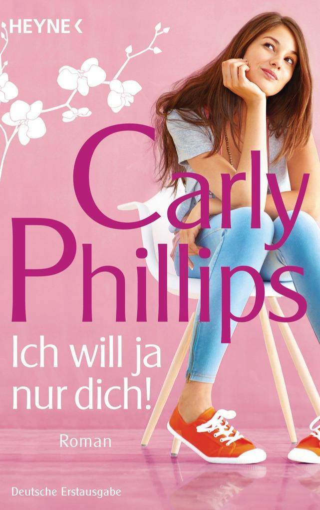 Ich will ja nur dich! als Taschenbuch von Carly Phillips
