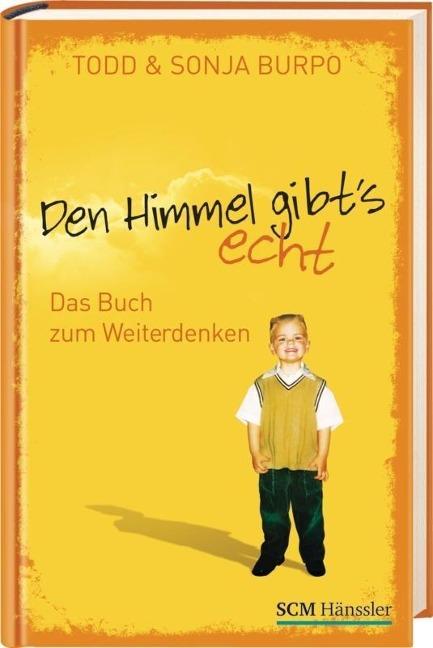 Den Himmel gibt's echt - Das Buch zum Weiterdenken als Buch von Todd Burpo, Sonja Burpo