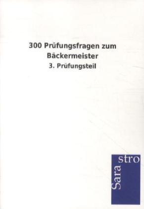 300 Prüfungsfragen zum Bäckermeister als Buch von