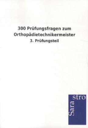 300 Prüfungsfragen zum Orthopädietechnikermeister als Buch von