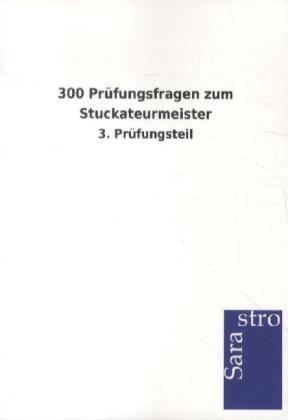 300 Prüfungsfragen zum Stuckateurmeister als Buch von