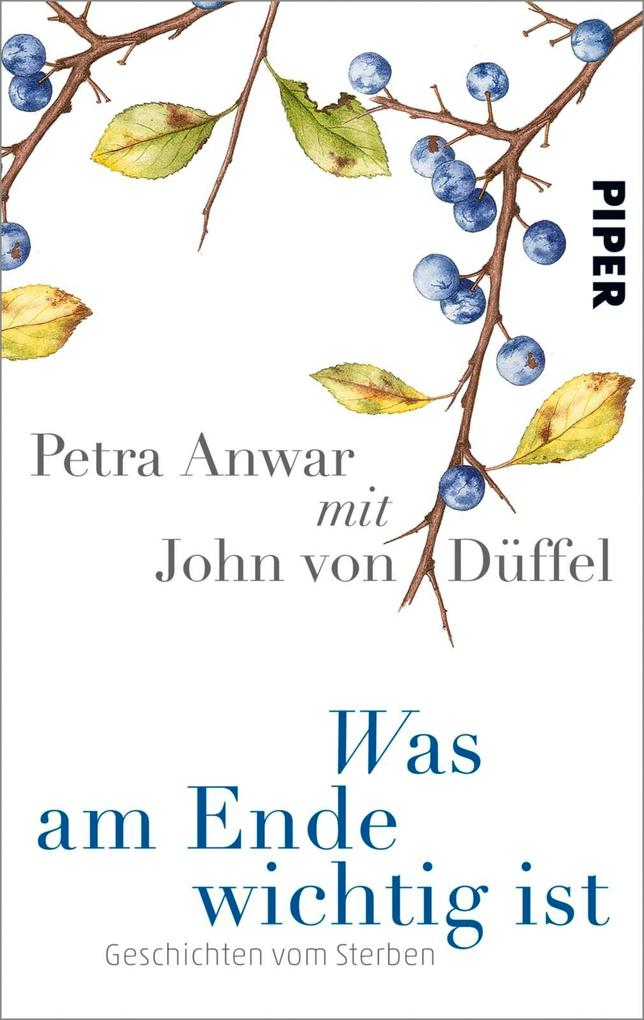 Was am Ende wichtig ist als eBook von Petra Anwar, John von Düffel