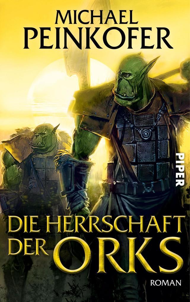 Die Herrschaft der Orks als eBook von Michael Peinkofer