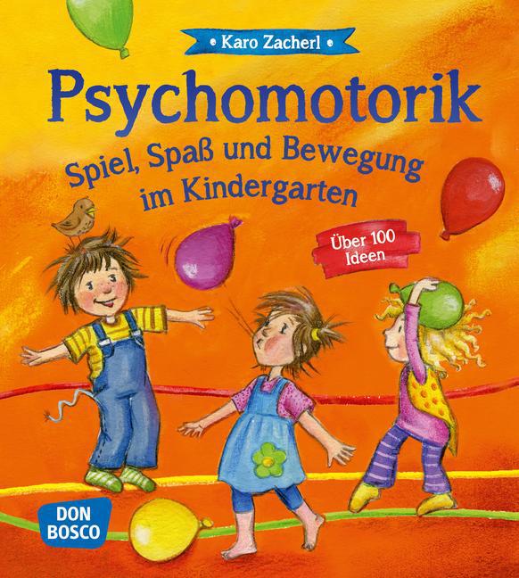 Psychomotorik. Spiel, Spaß und Bewegung im Kindergarten als Buch von Karo Zacherl