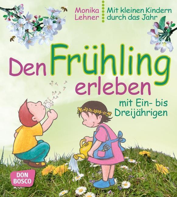 Den Frühling erleben mit Ein- bis Dreijährigen als Buch von Monika Lehner