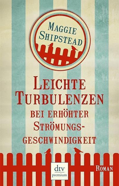 Leichte Turbulenzen bei erhöhter Strömungsgeschwindigkeit als Taschenbuch von Maggie Shipstead