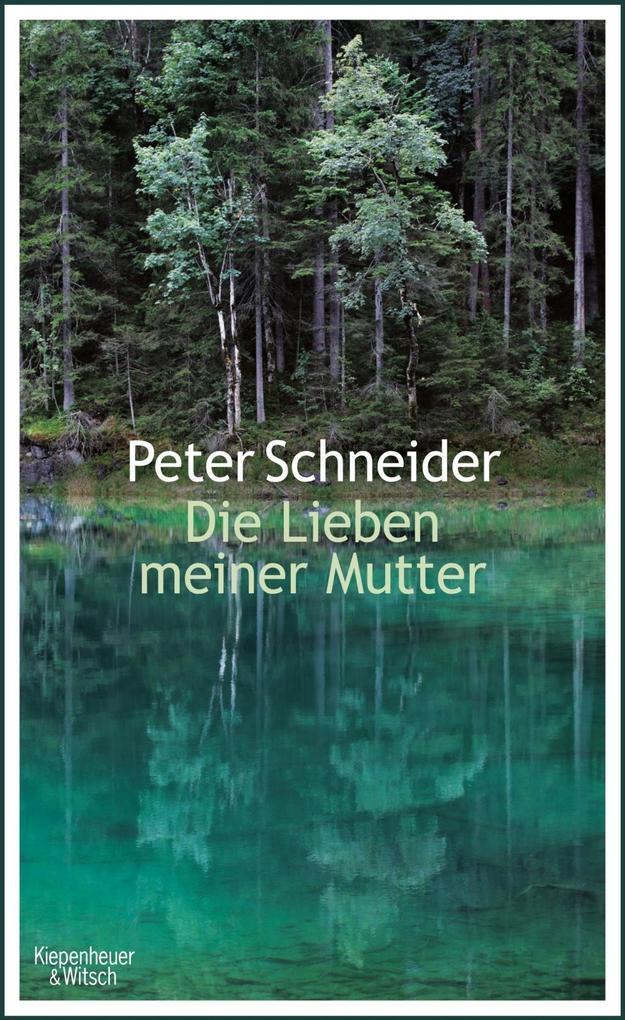 Die Lieben meiner Mutter als Buch von Peter Schneider